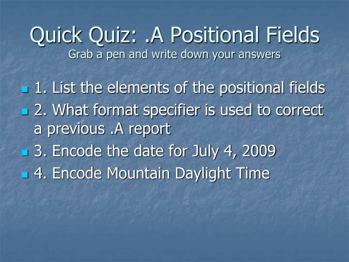 Quick Quiz: .A Positional Fields
