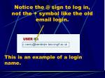 notice the @ sign to log in not the symbol like the old email login