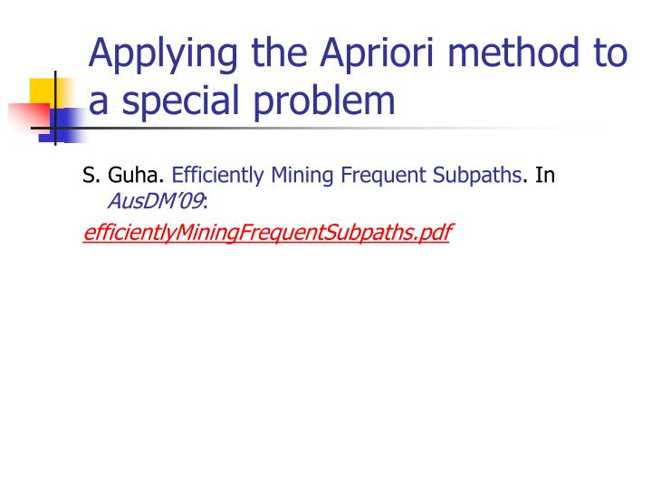 Applying the Apriori method to a special problem