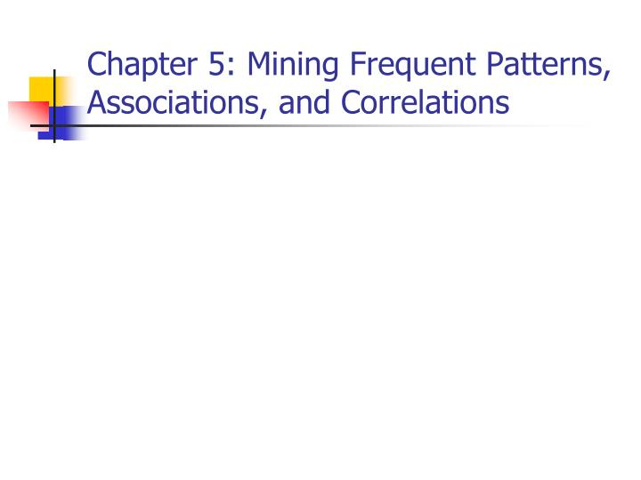 Chapter 5 mining frequent patterns associations and correlations