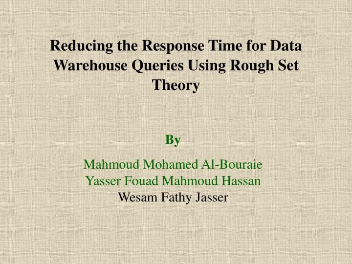 reducing the response time for data warehouse queries using rough set theory n.