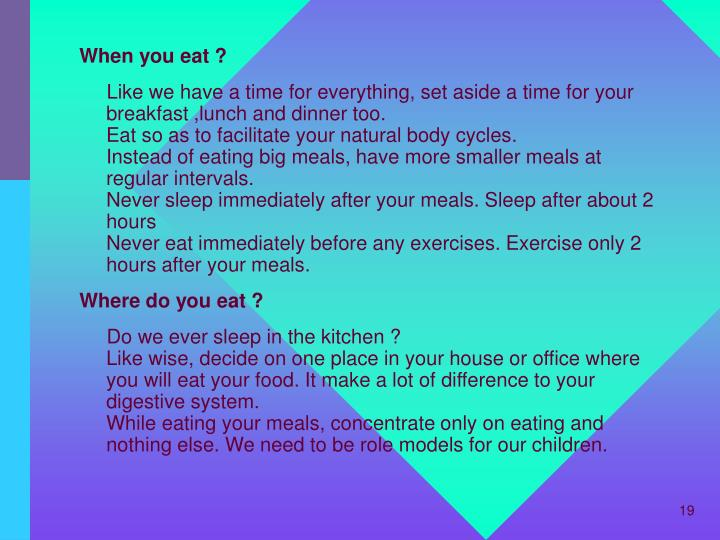 When you eat ?