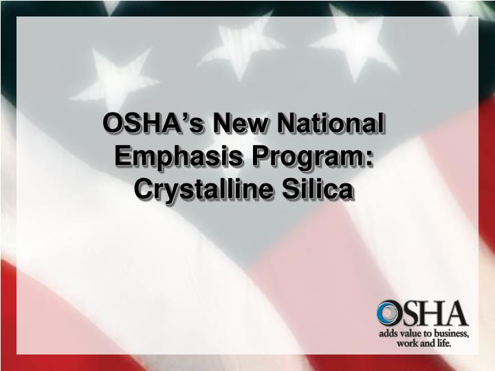 Osha s new national emphasis program crystalline silica
