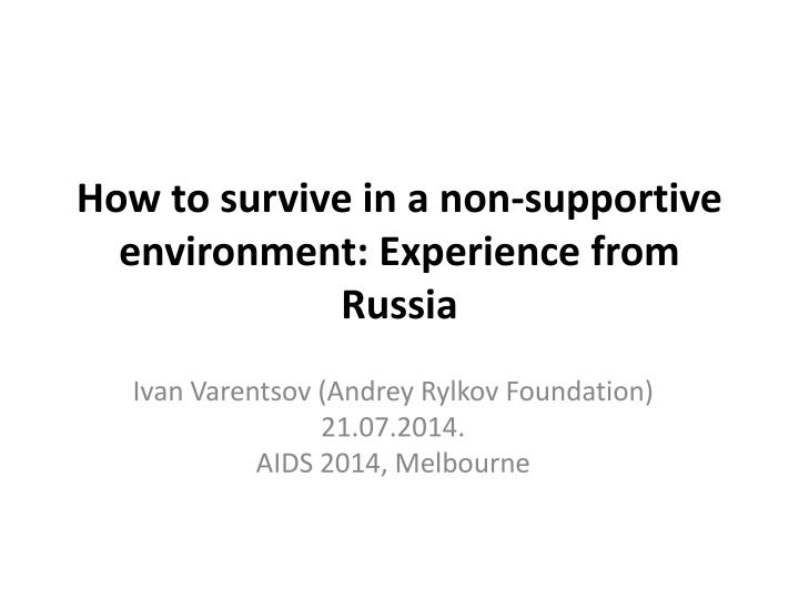 how to survive in a non supportive environment experience from russia n.