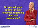 do you ask your callers for their feedback regarding their call experience