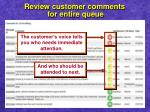 review customer comments for entire queue