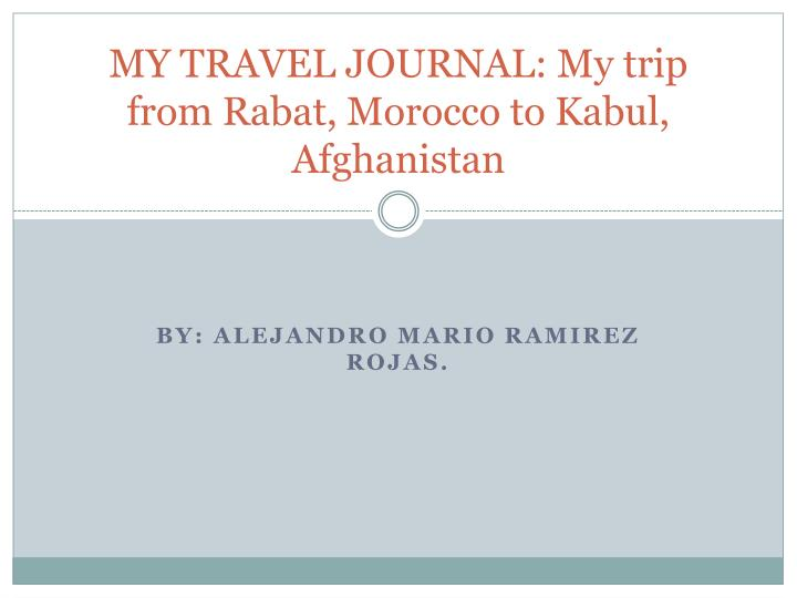 my travel journal my trip from rabat morocco to kabul afghanistan