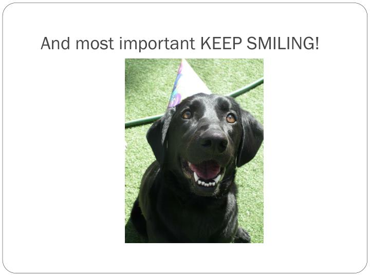 And most important KEEP SMILING!