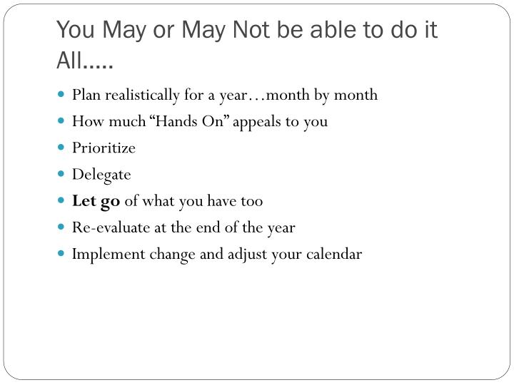 You May or May Not be able to do it All…..
