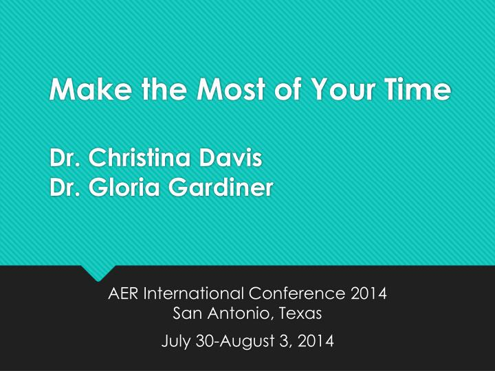PPT - Make the Most of Your Time Dr. Christina Davis Dr. Gloria ...