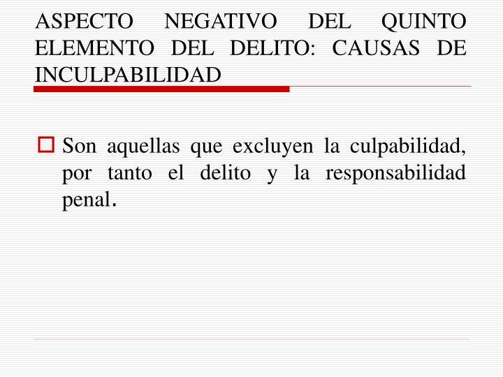 ASPECTO NEGATIVO DEL QUINTO ELEMENTO DEL DELITO: CAUSAS DE INCULPABILIDAD