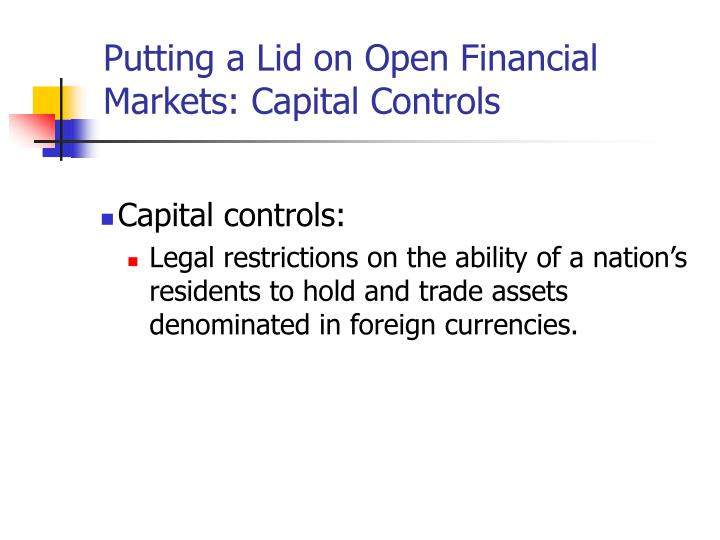 Putting a Lid on Open Financial Markets: Capital Controls