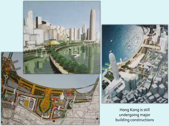 Hong Kong is still undergoing major building constructions