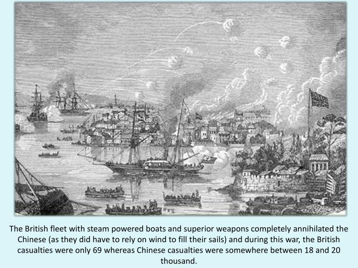 The British fleet with steam powered boats and superior weapons completely annihilated the Chinese (as they did have to rely on wind to fill their