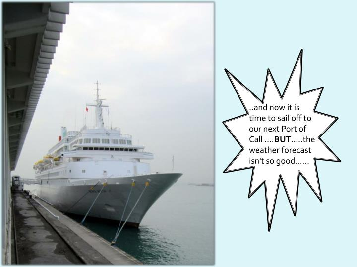 ..and now it is time to sail off to our next Port of Call ....