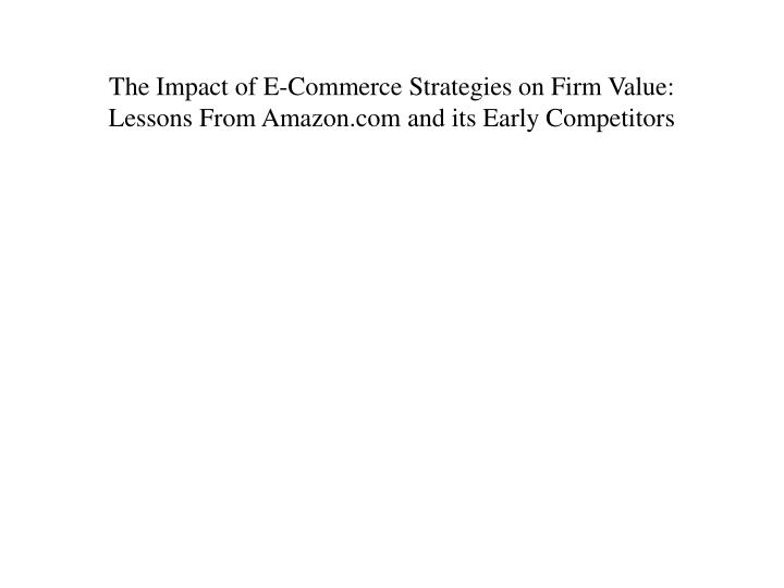 the impact of e commerce strategies on firm value lessons from amazon com and its early competitors n.
