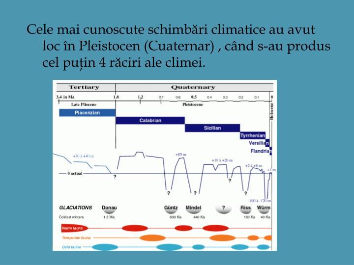 Cele mai cunoscute schimbări climatice au avut loc în Pleistocen (Cuaternar) , când s-au produs c...
