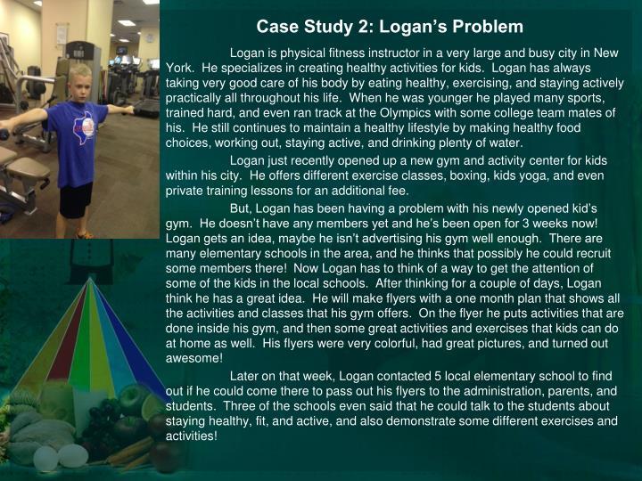 Case Study 2: Logan's Problem