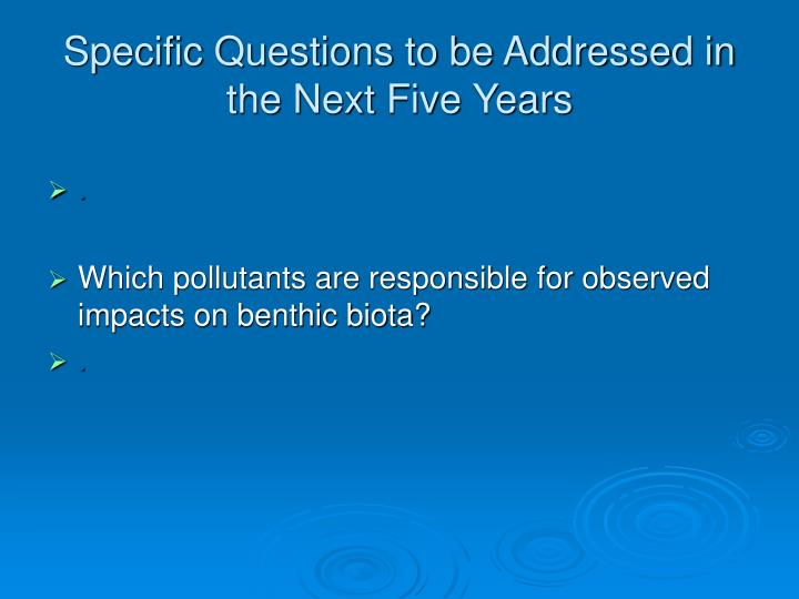 Specific questions to be addressed in the next five years1