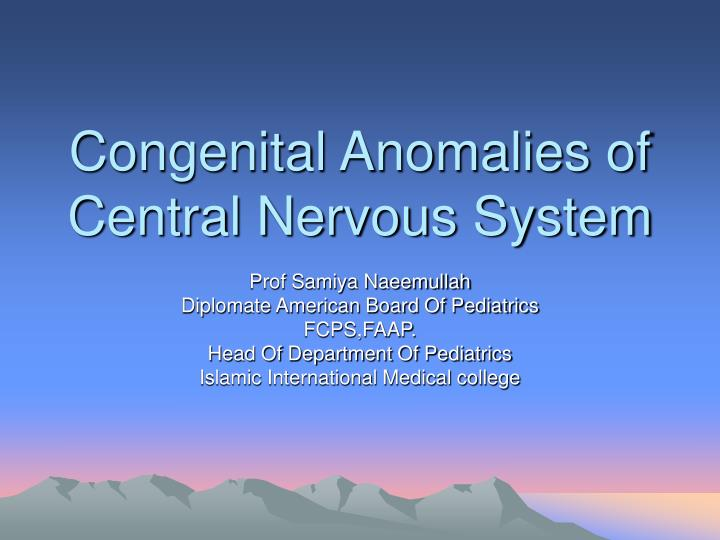 congenital anomalies of central nervous system n.