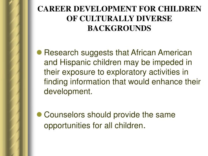 CAREER DEVELOPMENT FOR CHILDREN OF CULTURALLY DIVERSE BACKGROUNDS