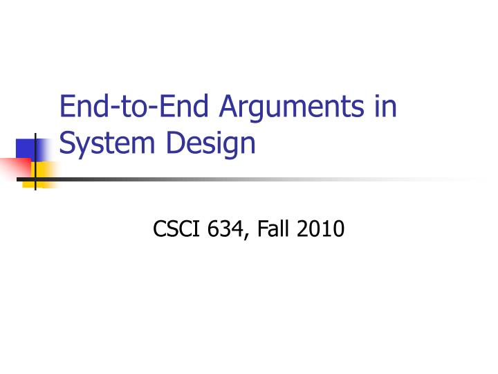 end to end argument The end-to-end argument the function in question can completely and correctly be implemented only with the knowledge and help of the application standing.