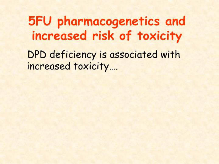 5FU pharmacogenetics and increased risk of toxicity
