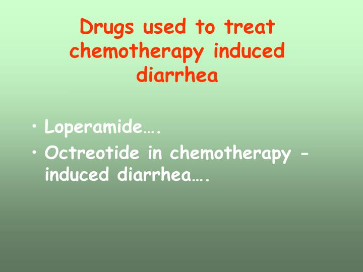 Drugs used to treat chemotherapy induced diarrhea