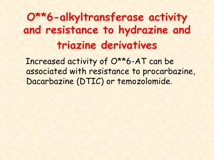 O**6-alkyltransferase activity and resistance to hydrazine and triazine derivatives