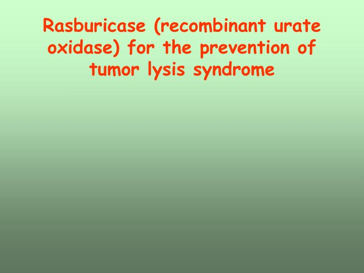 Rasburicase (recombinant urate oxidase) for the prevention of tumor lysis syndrome