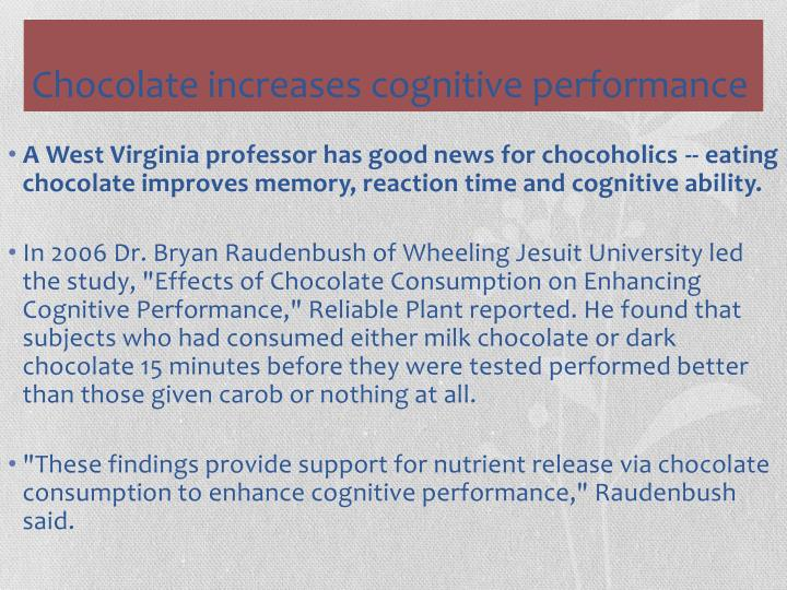 A West Virginia professor has good news for chocoholics -- eating chocolate improves memory, reaction time and cognitive ability.
