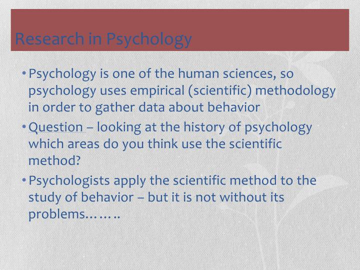 Psychology is one of the human sciences, so psychology uses empirical (scientific) methodology in order to gather data about behavior