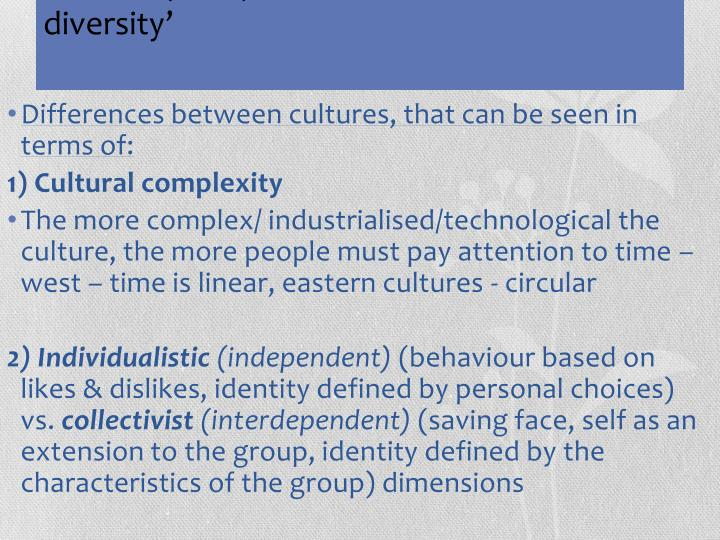 Differences between cultures, that can be seen in terms of: