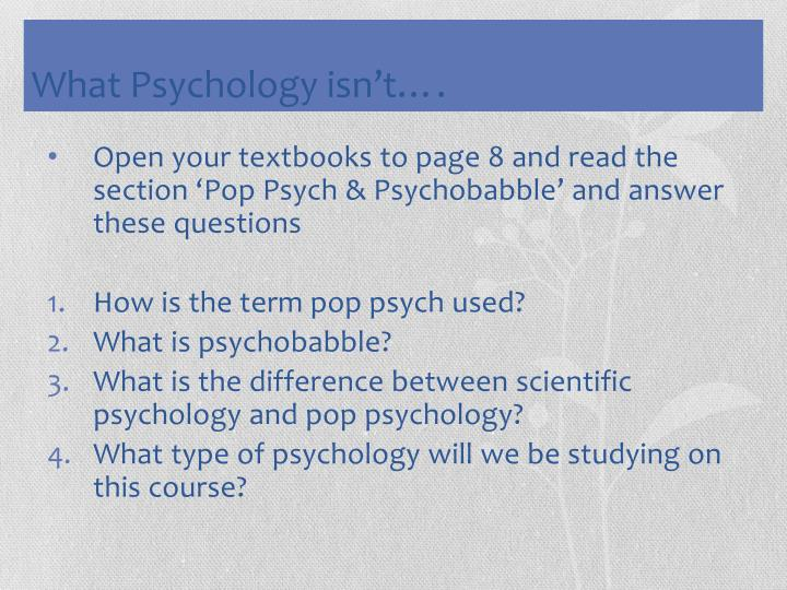 Open your textbooks to page 8 and read the section 'Pop Psych & Psychobabble' and answer these questions
