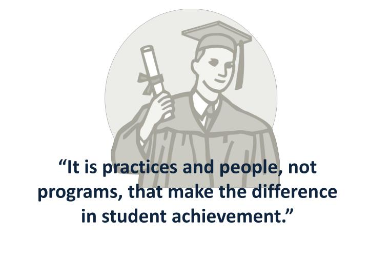 """""""It is practices and people, not programs, that make the difference in student achievement."""""""