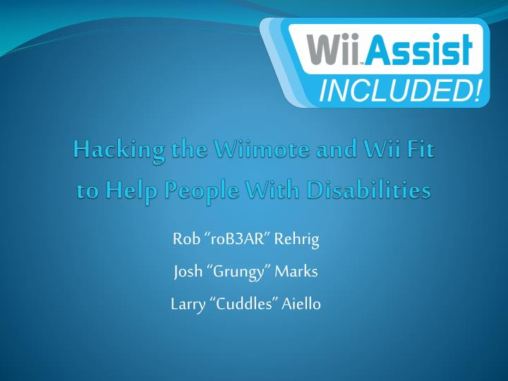 PPT - Hacking the Wiimote and Wii Fit to Help People With