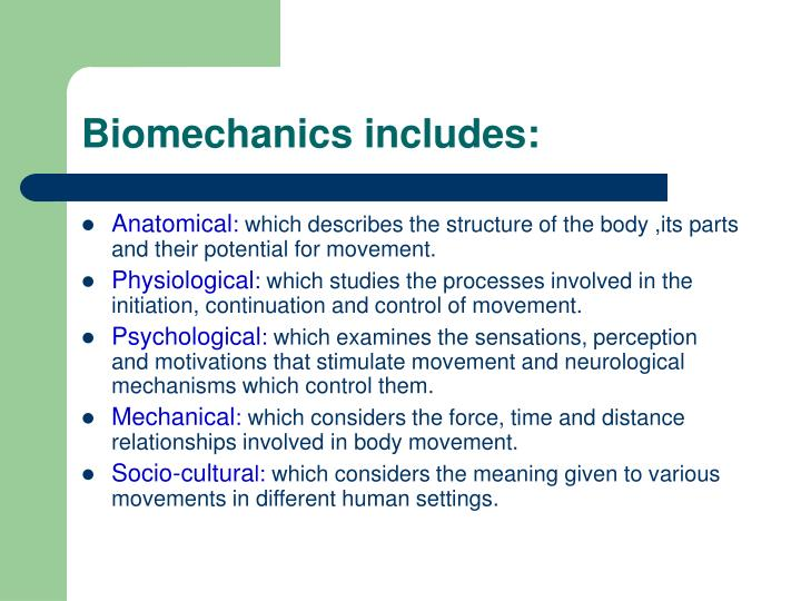 Biomechanics includes: