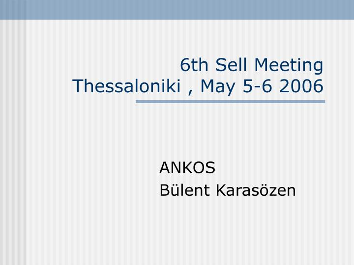 6th sell meeting thessaloniki may 5 6 2006 n.