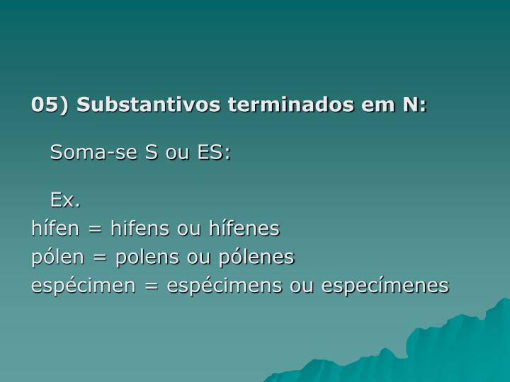05) Substantivos terminados em N: