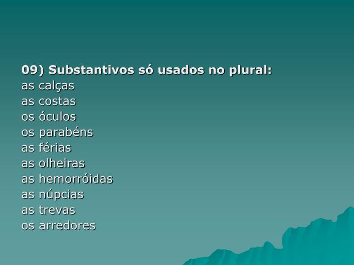 09) Substantivos só usados no plural:
