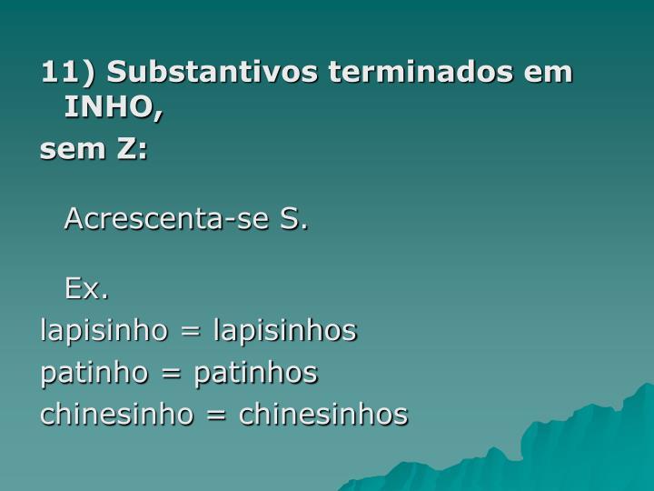 11) Substantivos terminados em INHO,