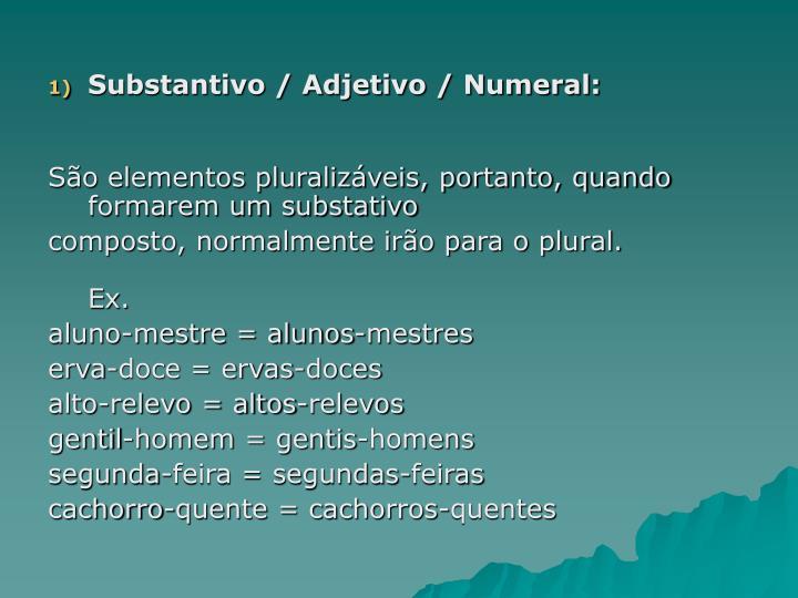 Substantivo / Adjetivo / Numeral: