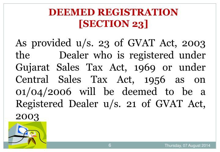 DEEMED REGISTRATION      [SECTION 23]