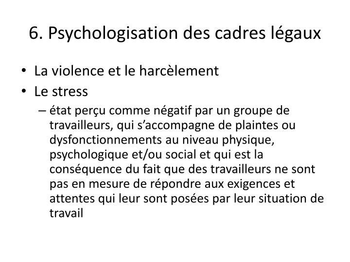 6. Psychologisation des cadres légaux