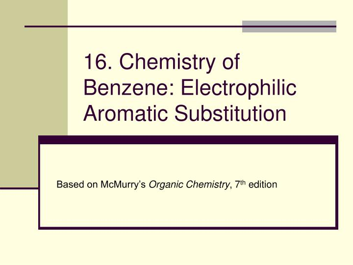 16 chemistry of benzene electrophilic aromatic substitution n.