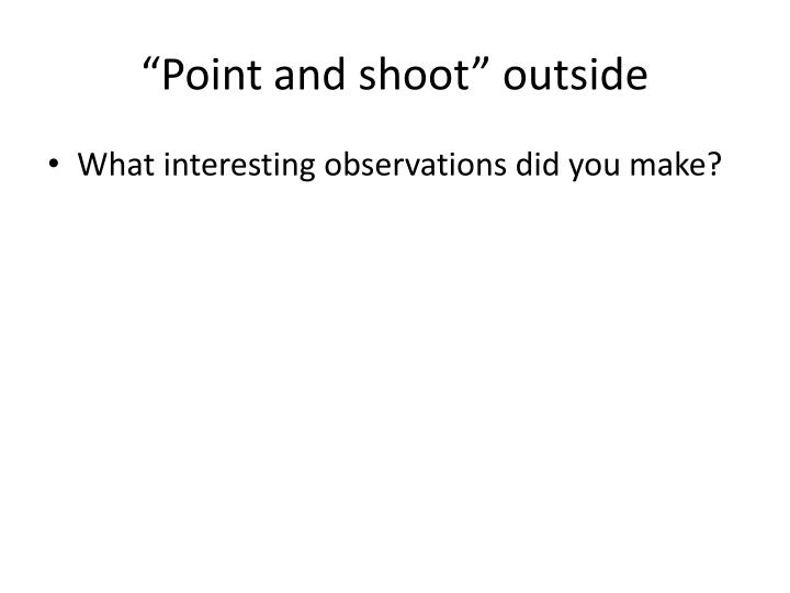 """Point and shoot"" outside"