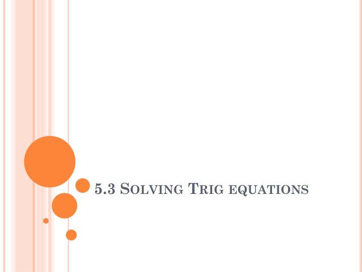 5.3 Solving Trig equations