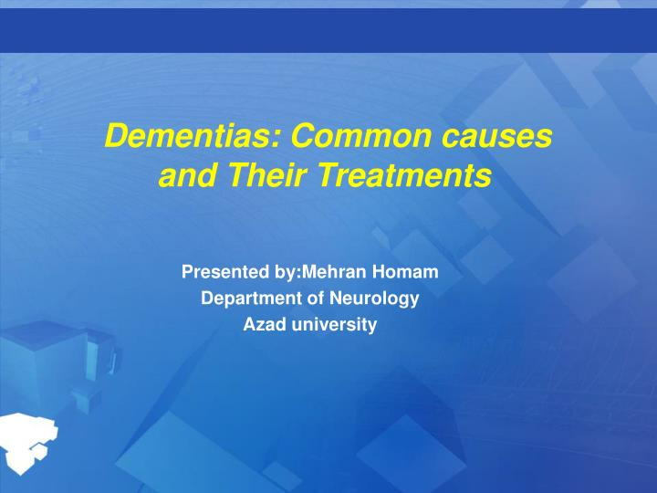 Dementias common causes and their treatments