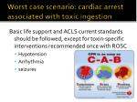 worst case scenario cardiac arrest associated with toxic ingestion