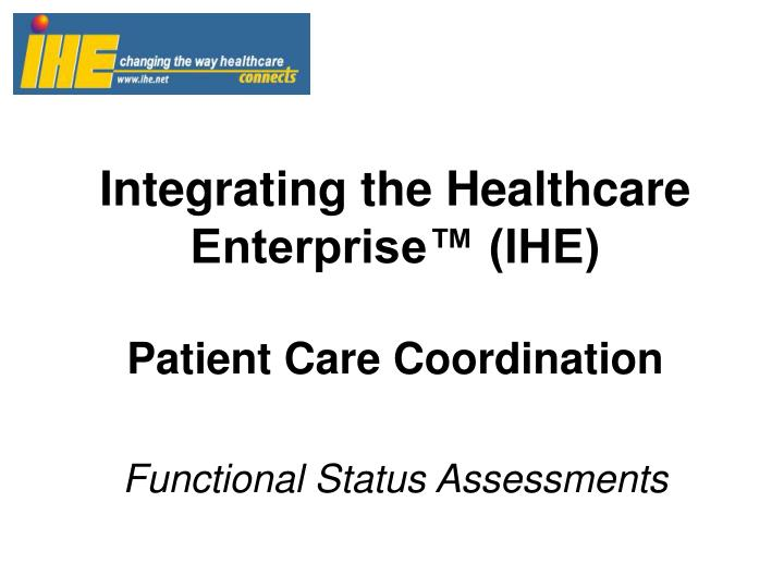 integrating the healthcare enterprise ihe patient care coordination functional status assessments n.